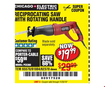 RECIPROCATING SAW WITH ROTATING HANDLE$19.99 .ITEM 65570/61884 / 62370 shown. LIMIT 3 - Coupon valid through 11/25/19 *