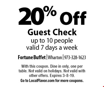 20% Off Guest Check up to 10 people. Valid 7 days a week. With this coupon. Dine in only, one per table. Not valid on holidays. Not valid with other offers. Expires 3-8-19. Go to LocalFlavor.com for more coupons.