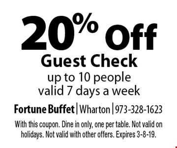 20% Off Guest Check up to 10 people. Valid 7 days a week. With this coupon. Dine in only, one per table. Not valid on holidays. Not valid with other offers. Expires 3-8-19.