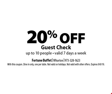 20% OFF Guest Check up to 10 people - valid 7 days a week. With this coupon. Dine in only, one per table. Not valid on holidays. Not valid with other offers. Expires 9/6/19.