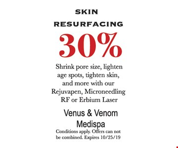 30% Skin Resurfacing. Rejuvapen, Microneedling RF or Erbium Laser. Conditions apply. Offers can not be combined. Expires 10/25/19.