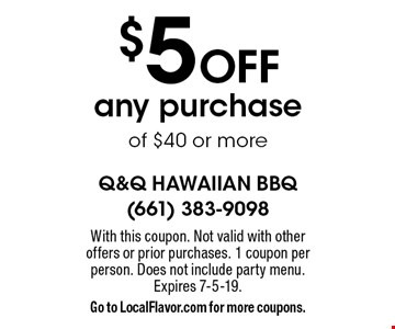 $5 Off any purchase of $40 or more. With this coupon. Not valid with other offers or prior purchases. 1 coupon per person. Does not include party menu. Expires 7-5-19. Go to LocalFlavor.com for more coupons.