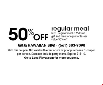 50% Off regular meal. Buy 1 regular meal & 2 drinks get 2nd meal of equal or lesser value 50% off. With this coupon. Not valid with other offers or prior purchases. 1 coupon per person. Does not include party menu. Expires 7-5-19. Go to LocalFlavor.com for more coupons.