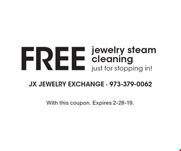 FREE jewelry steam cleaning just for stopping in! With this coupon. Expires 2-28-19.