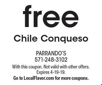 free Chile Conqueso. With this coupon. Not valid with other offers. Expires 4-19-19. Go to LocalFlavor.com for more coupons.