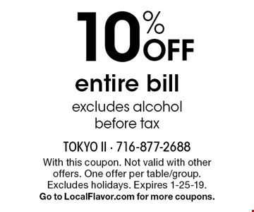10% OFF entire bill. Excludes alcohol. Before tax. With this coupon. Not valid with other offers. One offer per table/group. Excludes holidays. Expires 1-25-19. Go to LocalFlavor.com for more coupons.