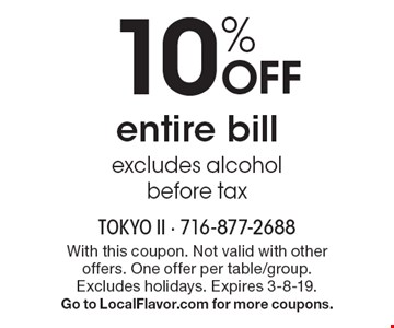 10% OFF entire bill excludes alcohol before tax. With this coupon. Not valid with other offers. One offer per table/group. Excludes holidays. Expires 3-8-19.Go to LocalFlavor.com for more coupons.