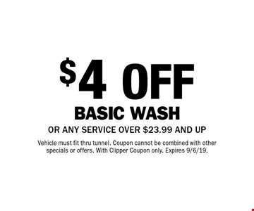 $4 OFF Basic WASH. OR ANY SERVICE OVER $23.99 AND UP Vehicle must fit thru tunnel. Coupon cannot be combined with other specials or offers. With Clipper Coupon only. Expires 9/6/19.