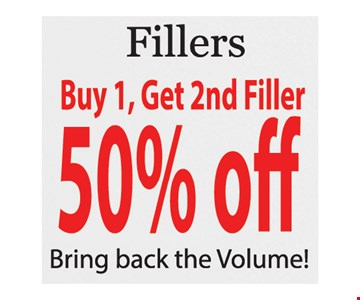 Fillers Buy 1, Get 2nd Filler 50% Off. Conditions apply. Expires 4/25/19.