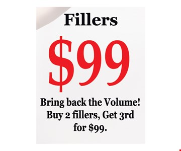 Fillers $99. Bring back the volume! Buy 2 fillers, get 3rd for $99. Conditions apply. Expires 5/25/19.