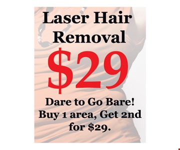 Laser hair removal $29. Dare to go bare! Buy 1 area, get 2nd for $29. Conditions apply. Expires 5/25/19.