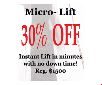 Micro-Lift 30% off. Instant lift in minutes with no down time! Reg. $1,500. Conditions apply. Expires 5/25/19.