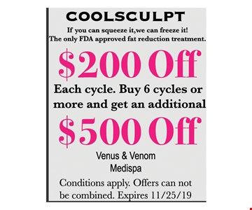 Coolsculpt $200 off each cycle. Buy 6 cycles or more and get an additional $500 off. Conditions apply. Offers can not be combined. Expires11/25/19