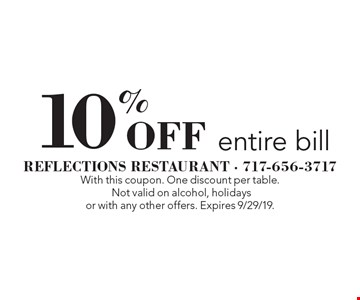 10% Off entire bill. With this coupon. One discount per table. Not valid on alcohol, holidays or with any other offers. Expires 9/29/19.