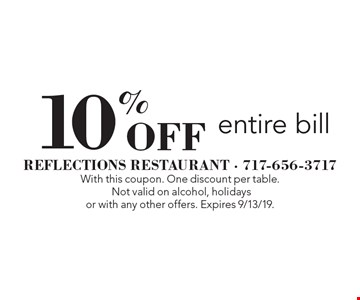 10% off entire bill. With this coupon. One discount per table. Not valid on alcohol, holidays or with any other offers. Expires 9/13/19.