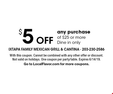 $5 Off any purchase of $25 or more. Dine in only. With this coupon. Cannot be combined with any other offer or discount. Not valid on holidays. One coupon per party/table. Expires 6/14/19. Go to LocalFlavor.com for more coupons.