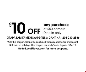 $10 Off any purchase of $50 or more. Dine in only. With this coupon. Cannot be combined with any other offer or discount. Not valid on holidays. One coupon per party/table. Expires 6/14/19. Go to LocalFlavor.com for more coupons.