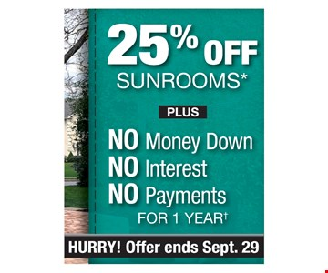 25% OFF SUNROOMS* Plus No money Down, NO interest, No Payments for 1 year. Offer ends 9/29/19. PROMO CODE: MARKET *Discount applies to MSRP. Some restrictions apply. See store for details. Not valid on prior sales or previous quotes. May not be used in conjunction with other offers or discounts. Franchise/dealer participationvaries. Subject to credit approval. Interest is billed during the promotional period but all interest is waived if the purchase amount is paid in full within 12 months. No promo payments due. An account activation fee of $39 may apply with the customer's first payment and is not reflected in any payment amounts shown. Financing for GreenSky consumer credit programs is provided by federally insured, federal and state chartered financial institutions without regard to race, color, religion, national origin, sex or familial status. See store for details. Franchise/dealer participation varies. Copyright 2019 Patio Enclosures.