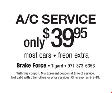 A/C service only $39.95 most cars  freon extra. With this coupon. Must present coupon at time of service. Not valid with other offers or prior services. Offer expires 8-9-19.