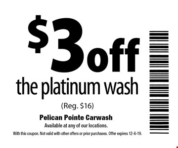 $3 off the platinum wash (Reg. $16). With this coupon. Not valid with other offers or prior purchases. Offer expires 12-6-19.