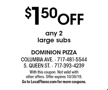 $1.50 Off any 2large subs. With this coupon. Not valid with  other offers. Offer expires 10/30/19. Go to LocalFlavor.com for more coupons.