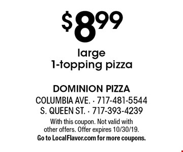 $8.99large1-topping pizza. With this coupon. Not valid with  other offers. Offer expires 10/30/19. Go to LocalFlavor.com for more coupons.