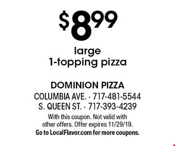 $8.99 large 1-topping pizza. With this coupon. Not valid with 