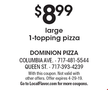 $8.99 large 1-topping pizza. With this coupon. Not valid with  other offers. Offer expires 4-29-19. Go to LocalFlavor.com for more coupons.