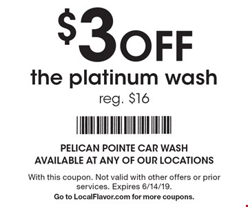 $3 off the platinum wash reg. $16. With this coupon. Not valid with other offers or prior services. Expires 6/14/19. Go to LocalFlavor.com for more coupons.