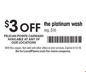 $3 off the platinum wash, reg. $16. With this coupon. Not valid with other offers or prior services. Expires 9-13-19. Go to LocalFlavor.com for more coupons.