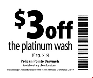 $3 off the platinum wash (Reg. $16). With this coupon. Not valid with other offers or prior purchases. Offer expires 12/6/19.