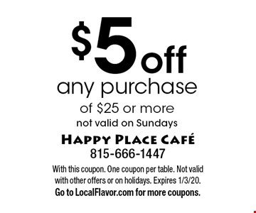 $5 off any purchase of $25 or more, not valid on Sundays. With this coupon. One coupon per table. Not valid with other offers or on holidays. Expires 1/3/20. Go to LocalFlavor.com for more coupons.