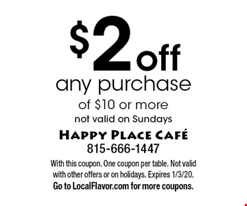 $2 off any purchase of $10 or more, not valid on Sundays. With this coupon. One coupon per table. Not valid with other offers or on holidays. Expires 1/3/20. Go to LocalFlavor.com for more coupons.