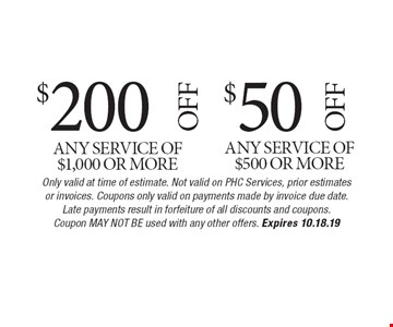 $200 Off any service of $1,000 or more or $50 Off any service of $500 or more. Only valid at time of estimate. Not valid on PHC Services, prior estimates or invoices. Coupons only valid on payments made by invoice due date.Late payments result in forfeiture of all discounts and coupons. Coupon May Not Be used with any other offers. Expires 10.18.19