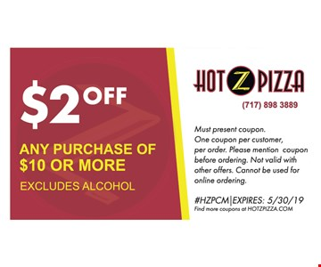 $2 off any purchase of $10 or more. Excludes alcohol. Must present coupon. One coupon per customer, per order. Please mention coupon before ordering. Not valid with other offers. Cannot be used for online ordering. #HZPCM|EXPIRES:05/30/19