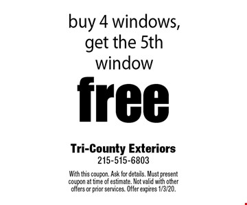 free window buy 4 windows, get the 5th window. With this coupon. Ask for details. Must present coupon at time of estimate. Not valid with other offers or prior services. Offer expires 1/3/20.