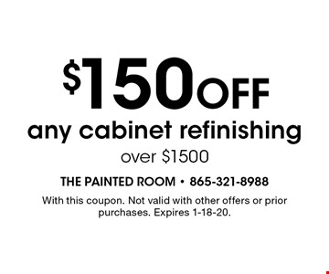 $150 Off any cabinet refinishing over $1500. With this coupon. Not valid with other offers or prior purchases. Expires 1-18-20.