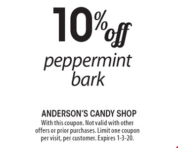 10% off peppermint bark. With this coupon. Not valid with other offers or prior purchases. Limit one coupon per visit, per customer. Expires 1-3-20.
