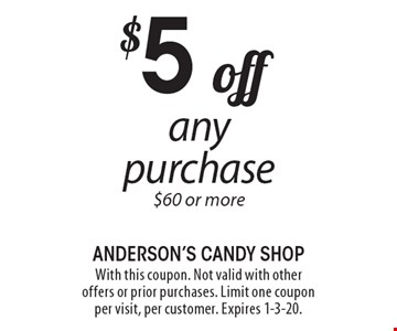 $5 off any purchase $60 or more. With this coupon. Not valid with other offers or prior purchases. Limit one coupon per visit, per customer. Expires 1-3-20.