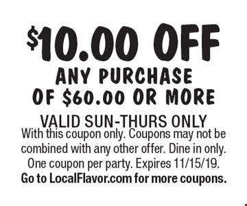 $10.00 off any purchase of $60.00 or more. Valid Sun-Thurs only. With this coupon only. Coupons may not be combined with any other offer. Dine in only. One coupon per party. Expires 11/15/19. Go to LocalFlavor.com for more coupons.