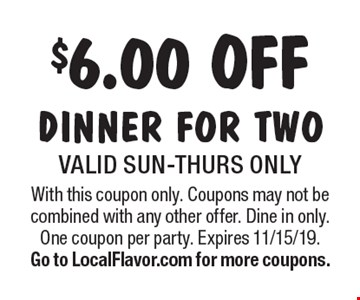 $6.00 off dinner for two. Valid Sun-Thurs only. With this coupon only. Coupons may not be combined with any other offer. Dine in only. One coupon per party. Expires 11/15/19. Go to LocalFlavor.com for more coupons.