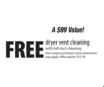 A $99 Value! Free dryer vent cleaning with full duct cleaning. One coupon per house. Some restrictions may apply. Offer expires 11/1/19.