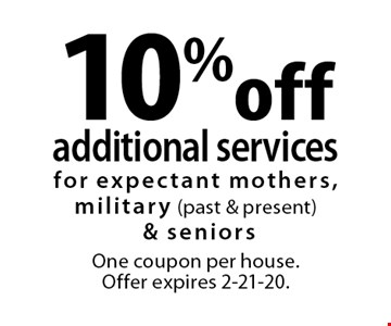 10% off additional services for expectant mothers, military (past & present)& seniors. One coupon per house. Offer expires 2-21-20.