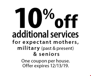 10% off additional services for expectant mothers, military (past & present)& seniors. One coupon per house. Offer expires 12/13/19.