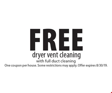 Free dryer vent cleaning with full duct cleaning. One coupon per house. Some restrictions may apply. Expires 8/30/19.