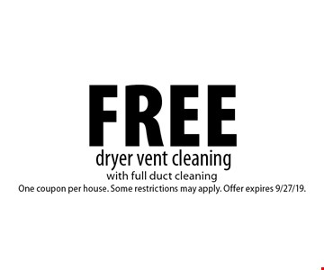 Free dryer vent cleaning. with full duct cleaning One coupon per house. Some restrictions may apply. Offer expires 9/27/19.
