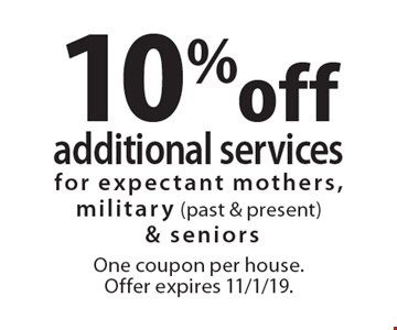 10% off additional services for expectant mothers, military (past & present) & seniors. One coupon per house. Offer expires 11/1/19.