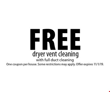 Free dryer vent cleaning. with full duct cleaning One coupon per house. Some restrictions may apply. Offer expires 11/1/19.