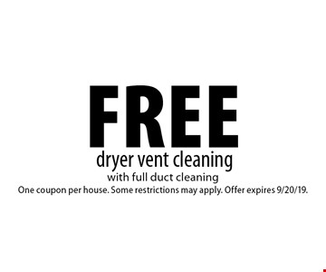 Free dryer vent cleaning. with full duct cleaning One coupon per house. Some restrictions may apply. Offer expires 9/20/19.