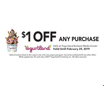 $1 off any purchase. Valid at location listed on this coupon only. Limit one coupon per guest. Cannot be combined with any other offers. While supplies last. No cash value. 2017 Yogurtland Franchising, Inc. All rights reserved.